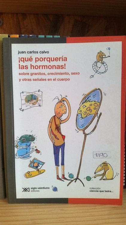¡Qué porquería las hormonas!/Juan Carlos Calvo