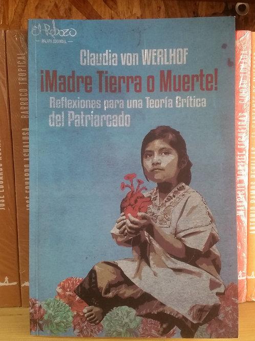 ¡Madre Tierra o Muerte!/Claudia von Werlhof