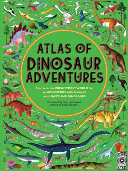 Atlas of Dinosaur Adventures : Step Into a Prehistoric World