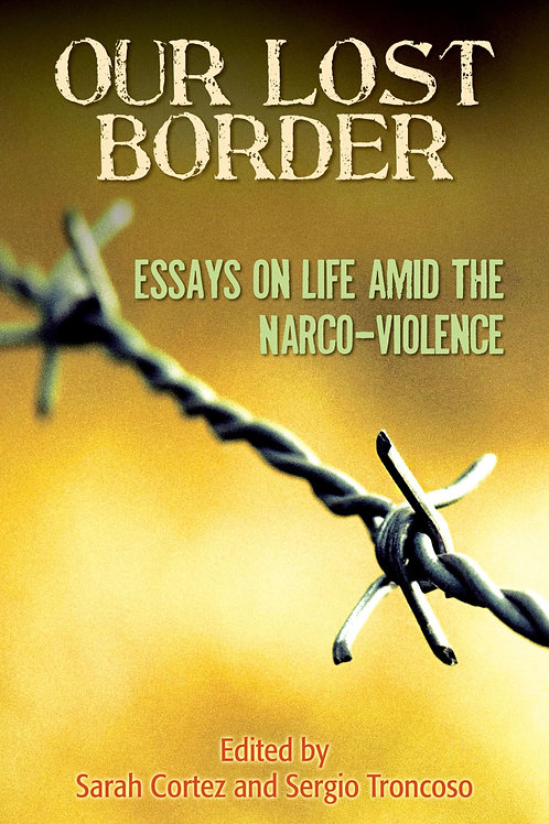 Our Lost Border: Essays on Life amid the Violence