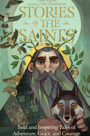 Stories of the Saints : Bold and Inspiring Tales of Adventure, Grace, & Courage