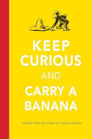 Keep Curious and Carry a Banana : Words of Wisdom
