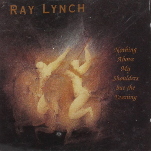 Ray Lynch : Nothing Above My Shoulders but the Evening