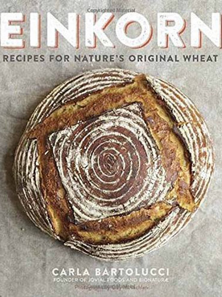 Einkorn : Recipes for Nature's Original Wheat