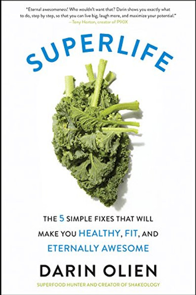 Superlife: The 5 Simple Fixes That Will Make You Healthy, Fit, and Awesome
