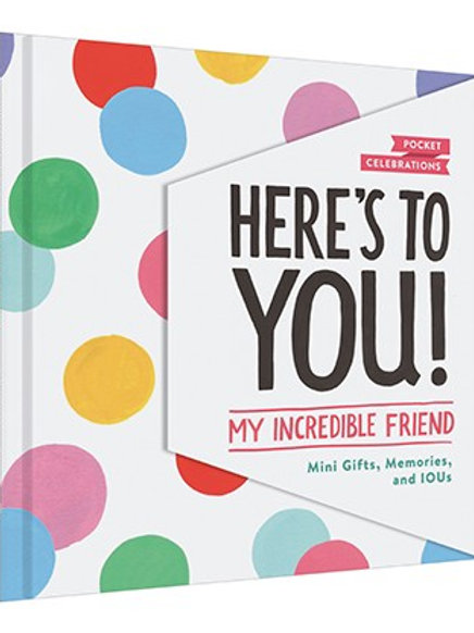 Here's to You! My Incredible Friend: Mini-Gifts, Memories, and Ious