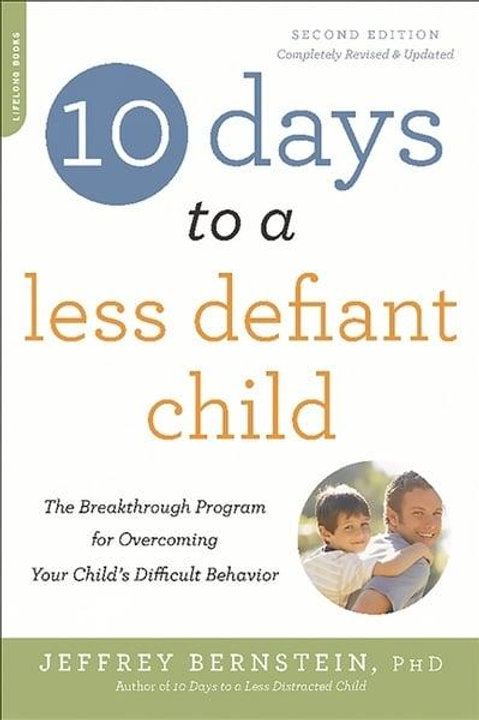 10 Days to a Less Defiant Child: The Breakthrough Program for Overcoming Your Ch