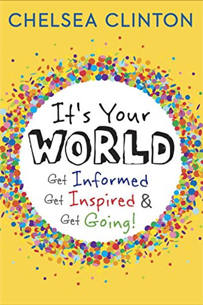 It's Your World: Get Informed, Get Inspired & -