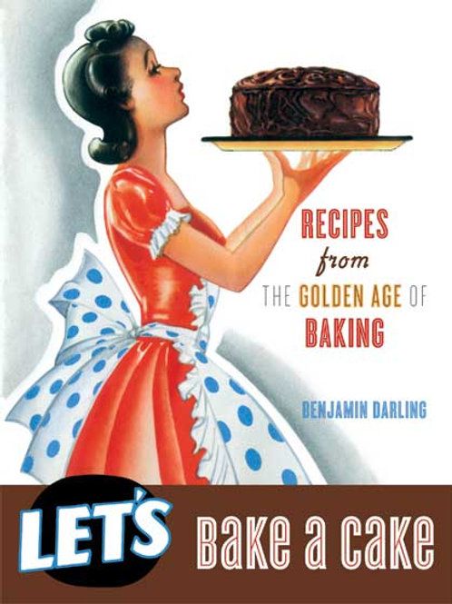 Let's Bake a Cake: Recipes from the Golden Age