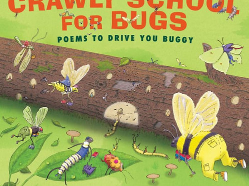 Crawly School for Bugs: Poems to Drive You Buggy