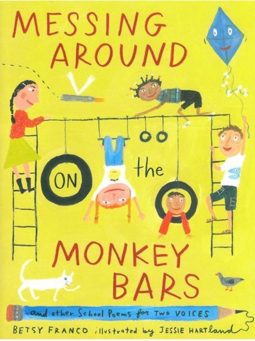 Messing Around on the Monkey Bars : And Other School Poems for Two Voices