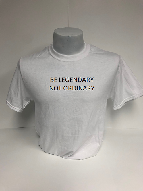 Be Legendary Not Ordinary