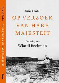 Boekcover Op verzoek van Hare Majesteit. De oorlog van Wiardi Beckman. Becker & Becker, Boom uitgevers.