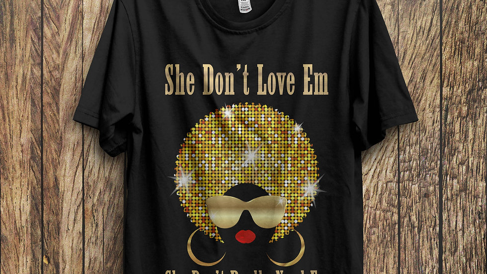 She Don't Love Em Ladies T-Shirt