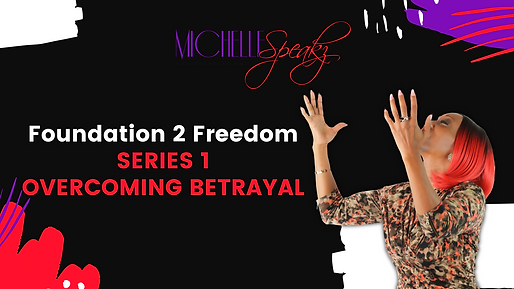 MICHELLE SPEAKZ - OVERCOMING BETRAYAL -