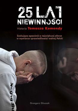 25 LAT NIEWINNOŚCI. SPRAWA TOMASZA KOMENDY - Grzegorz Głuszak.