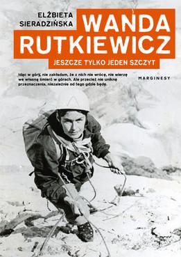 WANDA RUTKIEWICZ. JESZCZE TYLKO JEDEN SZCZYT - Elżbieta Sieradzińska.