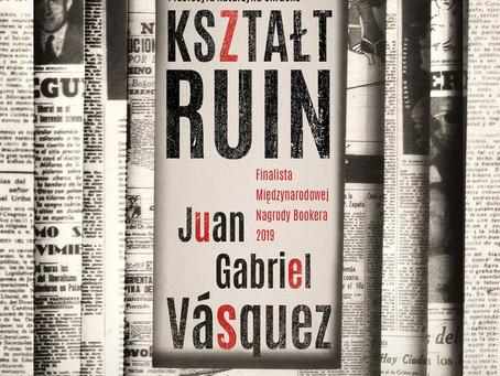 KSZTAŁT RUIN - Juan Gabriel Vásquez