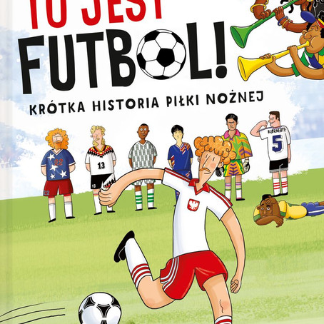 TO JEST FUTBOL! Krótka Historia Piłki Nożnej - Michał Gąsiorowski.