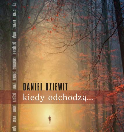 KIEDY ODCHODZĄ... - Daniel Dziewit