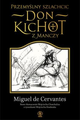 Przemyślny Szlachcic (Rycerz) Don Kichot z Manczy - Miguel de Cervantes