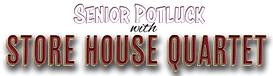 Senior Potluck with Store House Quartet