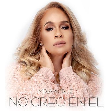 """Miriam Cruz estrena """"No creo en él"""""""