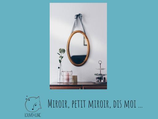 Miroir Petit Miroir !