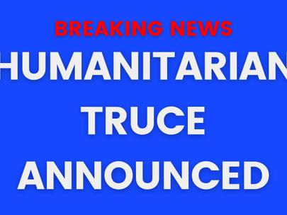 BREAKING: Humanitarian Truce Announced