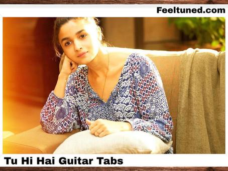 TU HI HAI Guitar Tabs – Dear Zindagi | Arijit Singh |Feeltned
