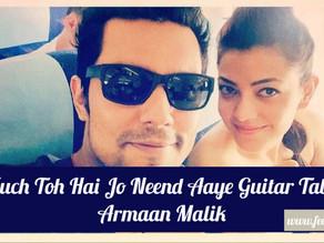 Kuch Toh Hai Jo Neend Aaye| Armaan Malik | Movie :Do Lafzon Ki Kahan