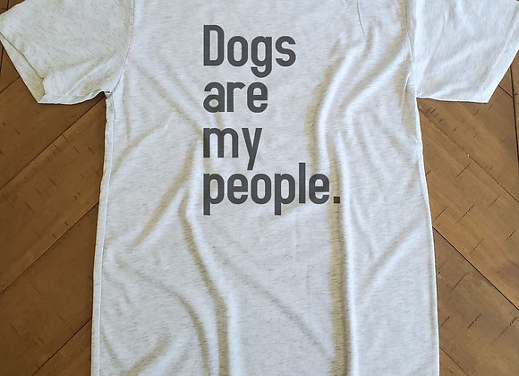 Dogs are my people.  Tee