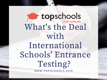 What's the Deal with International Schools' Entrance Testing?