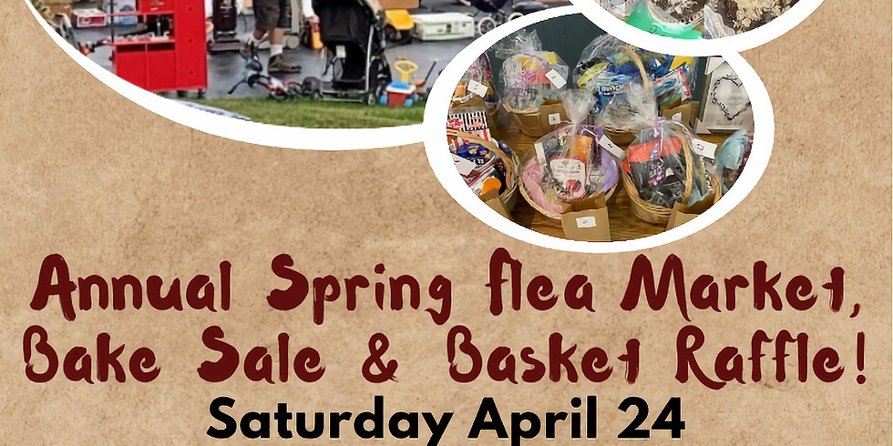 Annual Spring Flea Market, Craft Show, Bake Sale & Basket Raffle