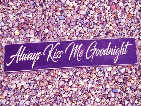 """Always Kiss Me Goodnight"""