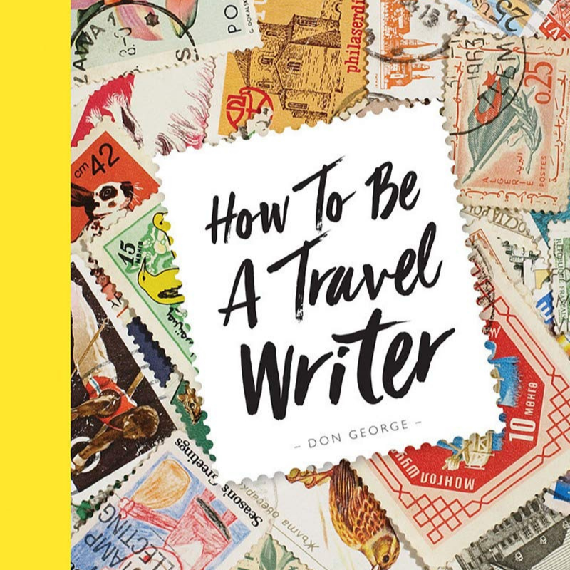 Travel Writing Book: How to be a travel writer by Don George