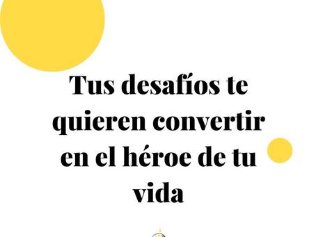 Tus desafíos te quieren convertir en el héroe de tu vida