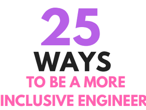 25 Ways to Be a More Inclusive Engineer