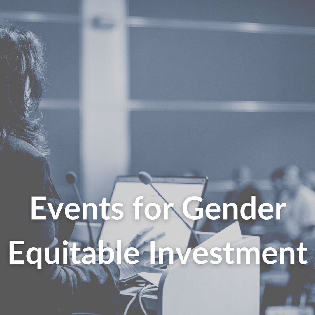 Events for Gender Equitable Investment