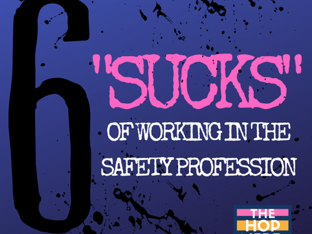 "The Six ""Sucks"" of Working in the Safety Profession: The Bu*l$H!* They Don't Tell You About"