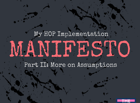 My HOP Implementation Manifesto Pt. II: More on Assumptions