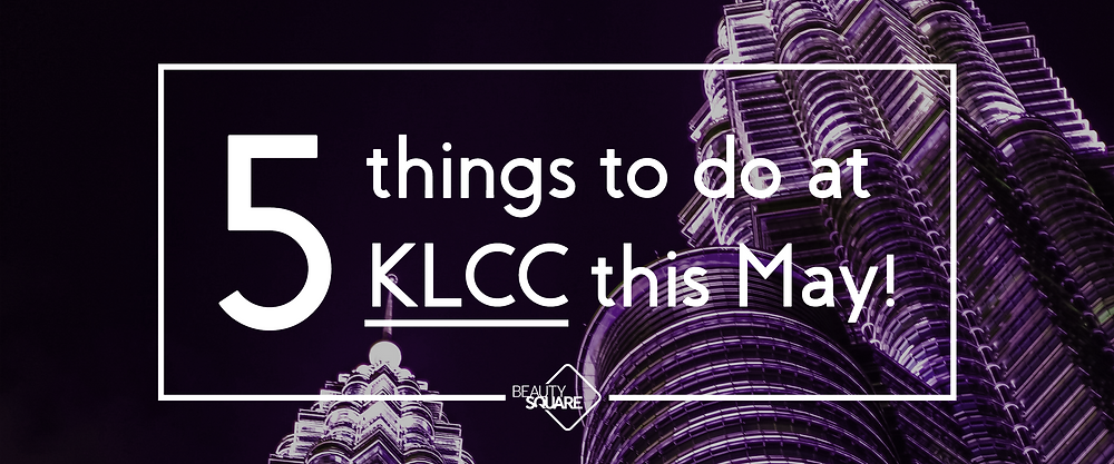 5 things to do at KLCC this May!