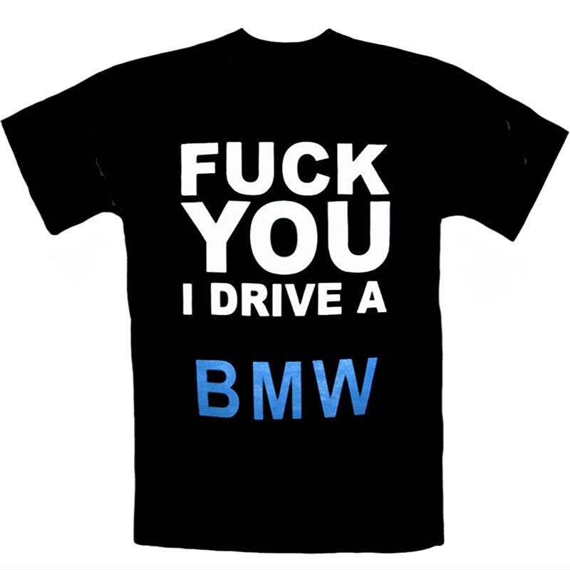 T-Shirt Fuck You I Drive A BMW