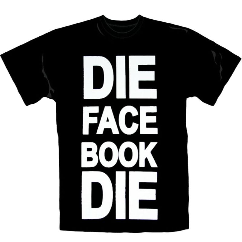 T-Shirt Die Facebook Die