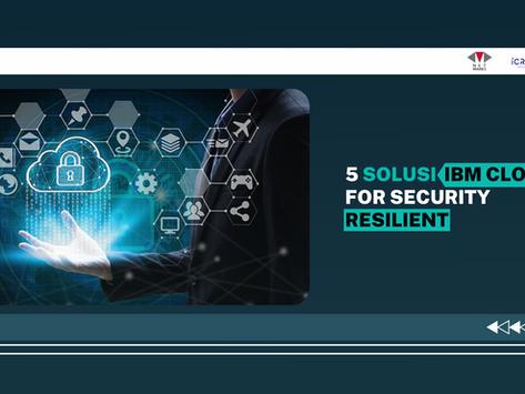 5 Solusi dari IBM Cloud Pak for Security Resilient