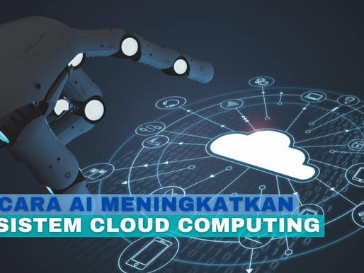 Ini dia!! 4 Cara AI Meningkatkan Sistem Cloud Computing