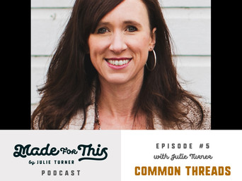 Made For This Podcast-Episode 5: Common Threads