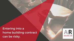 Entering into a home building contract can be risky