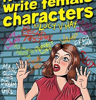 Blog Tour for How Not To Write Female Characters by Lucy V Hay