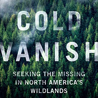 Book Review: The Cold Vanish: Seeking the Missing in North America's Wildlands by Jon Billman